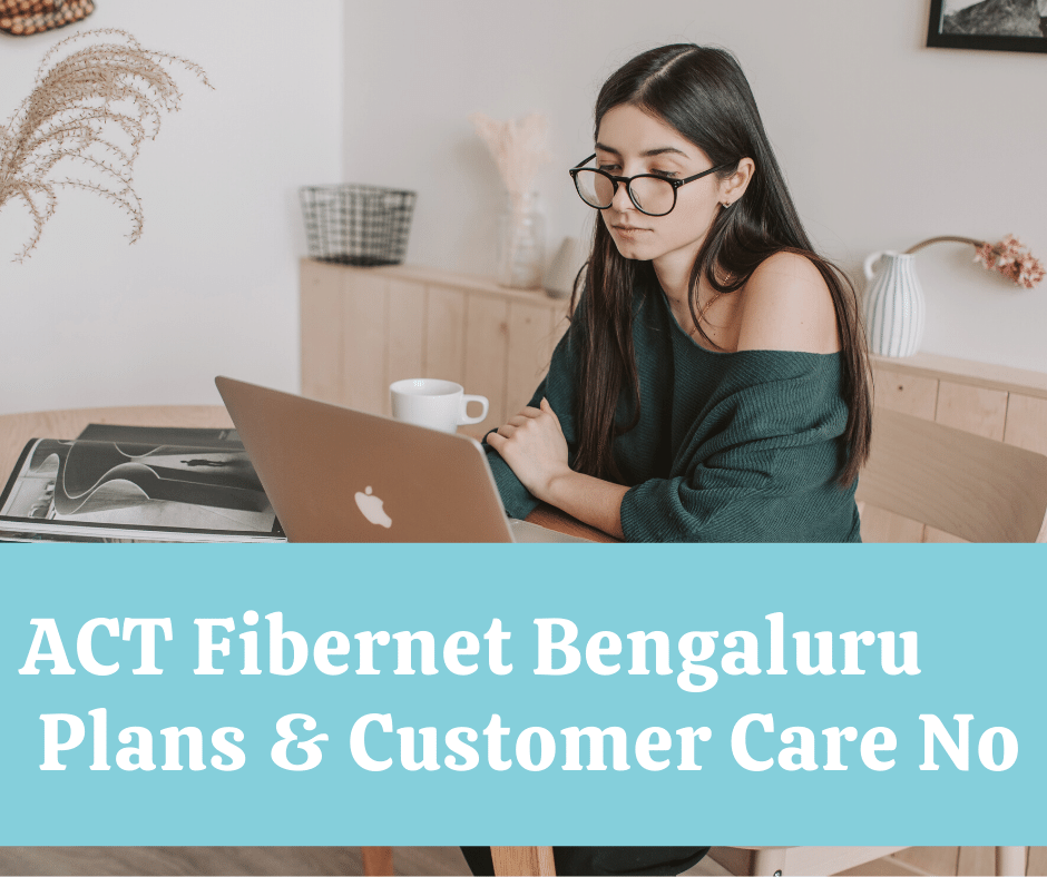 ACT Fibernet Plans Bengaluru & Customer Care Number